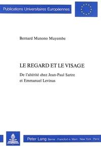 Muyembe bernard Munono - Le regard et le visage - De l'altérité chez Jean-Paul Sartre et Emmanuel Levinas- Préface d'Emmanuel Levinas.