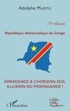 Muzito Adolphe - République démocratique du Congo 11e tribune - Emergence à l'horizon 2030, illusion ou propagande ?.