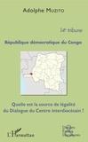 Muzito Adolphe - République démocratique du Congo 14e tribune - Quelle est la source de légalité du Dialogue du Centre interdiocésain ?.