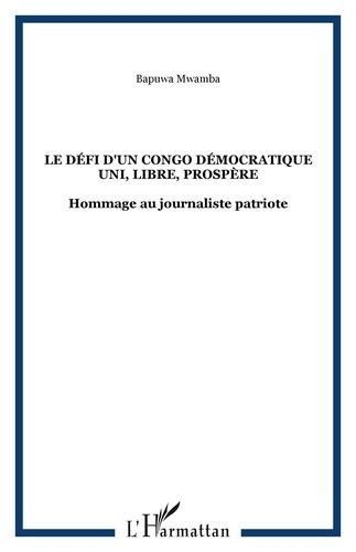 Mwamba Bapuwa - Le défi d'un Congo Démocratique uni, libre, prospère - Hommage au journaliste patriote.