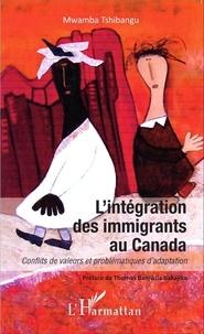 Mwamba Tshibangu - L'intégration des immigrants au Canada - Conflits de valeurs et problématiques d'adaptation.
