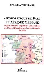 Mwayila Tshiyembe - Géopolitique de paix en Afrique médiane - Angola, Burundi, République Démocratique du Congo, République du Congo, Ouganda, Rwanda.