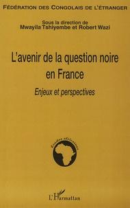 Mwayila Tshiyembe et Robert Wazi - L'avenir de la question noire en France - Enjeux et perspectives.