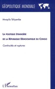 Mwayila Tshiyembe - La politique étrangère de la République Démocratique du Congo - Continuités et ruptures.