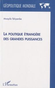 Mwayila Tshiyembe - La politique étrangère des grandes puissances.