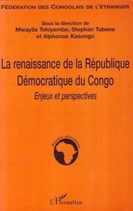 Mwayila Tshiyembe et Stephan Tubene - La renaissance de la République démocratique du Congo - Enjeux et perspectives.