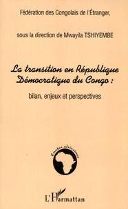 Mwayila Tshiyembe - La transition en République Démocratique du Congo : bilan, enjeux et perspectives.