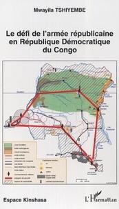 Mwayila Tshiyembe - Le défi de l'armée républicaine en République démocratique du Congo.