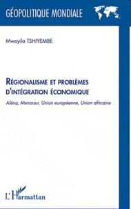 Mwayila Tshiyembe - Régionalisme et problèmes d'intégration économique - Aléna, Mercosur, Union Européenne, Union Africaine.