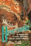 My Beloved Brontosaurus - On the Road with Old Bones, New Science, and Our Favorite Dinosaurs.