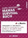 myBook - Mamas Survivalbuch - Das persönliche Buch für mehr Freiraum im turbulenten Familienleben: reinschreiben, nachlesen, mitmachen, gut fühlen.