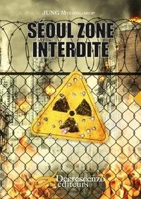 Myeong-Sub Jung - Séoul zone interdite.