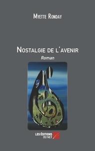 Myette Ronday - Nostalgie de l'avenir.
