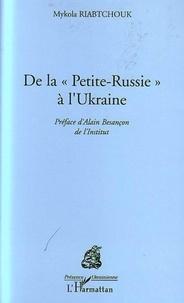 Mykola Riabtchouk - De la Petite-Russie à l'Ukraine.