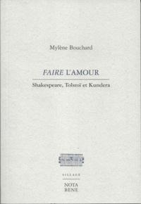 Mylène Bouchard - Faire l'amour - Shakespeare, Tolstoï et Kundera.