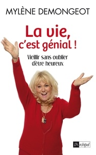 Mylène Demongeot - La vie, c'est génial - Vieillir sans oublier d'être heureux.