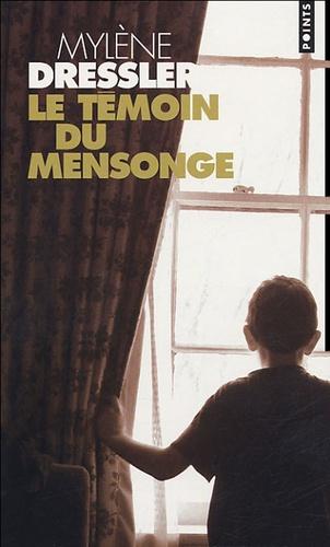Mylène Dressler - Le témoin du mensonge.