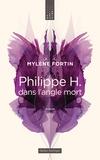 Mylène Fortin - Philippe H.  : Philippe H. dans l'angle mort.