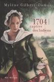 Mylène Gilbert-Dumas - 1704, captive des indiens.