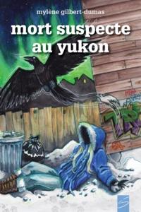 Mylène Gilbert-Dumas et Véronique Drouin - Les aventures d'Ariane Blackbu  : Mort suspecte au Yukon.