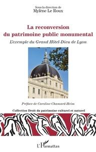 Mylène Le Roux - La reconversion du patrimoine public monumental - L'exemple du Grand Hôtel-Dieu de Lyon.