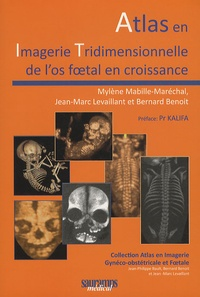 Mylène Mabille-Maréchal et Jean-Marc Levaillant - Atlas en Imagerie Tridimensionneelle de l'os foetal en croissance.