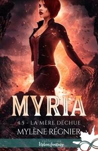 Mylène Régnier - Myria 4 : La mère déchue - Myria, T4.5.