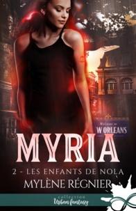 Mylène Régnier - Myria Tome 2 : Les enfants de Nola.