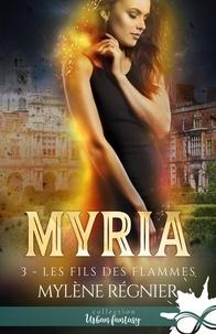 Mylène Régnier - Myria Tome 3 : Les fils des flammes.