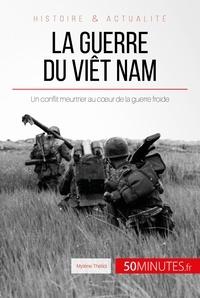Mylène Théliol et  50Minutes.fr - Grandes Batailles  : La guerre du Viêt Nam - Un conflit meurtrier au cœur de la guerre froide.