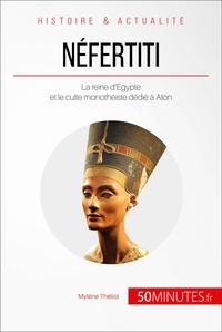 Mylène Théliol et  50MINUTES - Néfertiti - La reine d'Égypte et le culte monothéiste dédié à Aton.