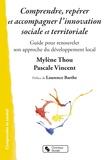 Mylène Thou et Pascale Vincent - Comprendre, repérer et accompagner l'innovation sociale et territoriale - Guide pour renouveler son approche du développement local.