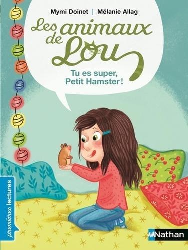 Mymi Doinet et Mélanie Allag - Les animaux de Lou  : Tu es super, Petit Hamster !.
