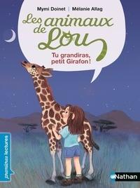 Mymi Doinet et Mélanie Allag - Les animaux de Lou  : Tu grandiras, petit girafon.