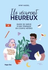 Mymy Haegel - Ils vécurent heureux - Guide de survie d'une féministe en couple hétéro.