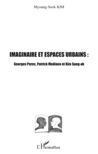 Myoung-Sook Kim - Imaginaires et espaces urbains : Georges Perec, Patrick Modiano et Kim Sung-ok.