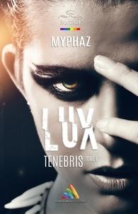 Myphaz et Homoromance Éditions - Lux Tenebris - tome 1.
