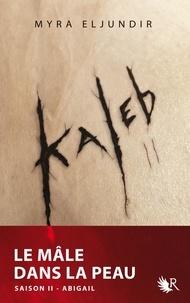 Myra Eljundir - Kaleb - Saison 2 : Abigail.