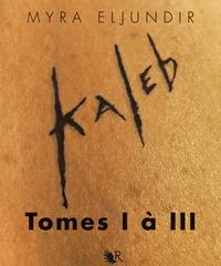Myra Eljundir - L'Intégrale Kaleb - Tomes I à III.