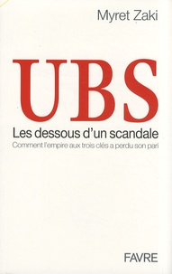 Myret Zaki - UBS, les dessous d'un scandale - Comment l'empire aux trois clés a perdu son pari.