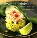 Myrette Tiano - Saveurs lointaines - Afrique, Méditerranée, Amérique latine & Antilles, Asie. 150 recettes.