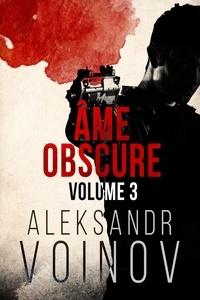 Myriam Abbas et Aleksandr Voinov - Âme obscure - Volume #3.