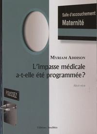 Myriam Addison - L'impasse médicale a-t-elle été programmée ? - Cobaye ou patient ?.