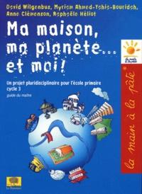 Myriam Ahmed-Yahia-Bouridah et Anne Clémenson - Ma maison, ma planète... et moi ! - Un projet pluridisciplinaire pour l'école primaire (cycle 3).