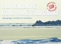 A la rencontre dune planète qui change - Témoignages, constats et initiatives.pdf