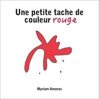 Myriam Amoros - Une petite tache de couleur rouge.
