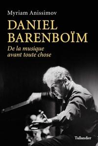 Daniel Barenboïm- De la musique avant toutes choses - Myriam Anissimov |
