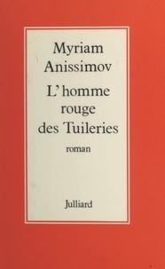 Myriam Anissimov - L'homme rouge des Tuileries.