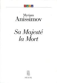 Myriam Anissimov - Sa majesté la mort.