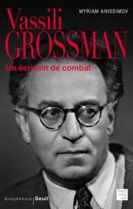 Myriam Anissimov - Vassili Grossman - Un écrivain de combat.